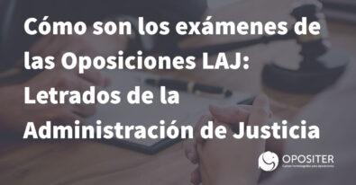 Cómo son los exámenes de las oposiciones LAJ